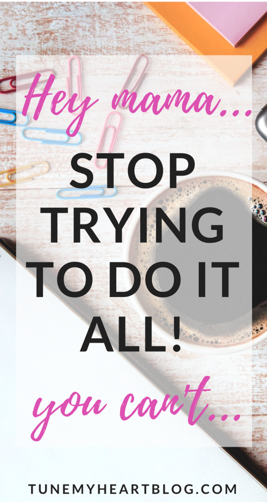 Trying to do it all? You can't do everything, how to get everything done, overwhelmed mom, productivity tips mom