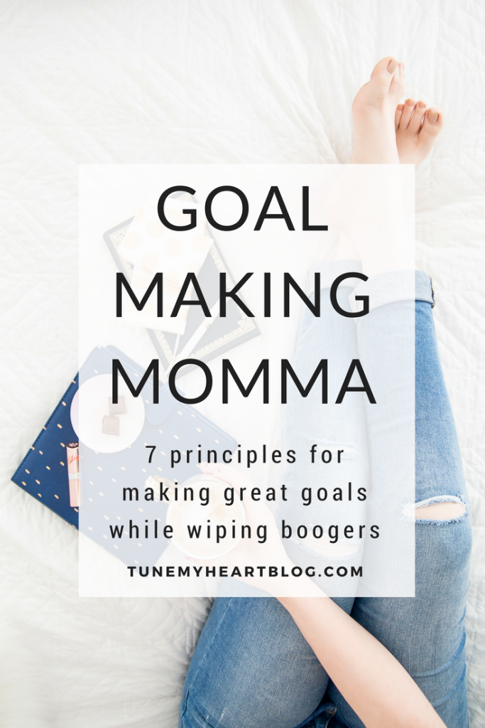 7 Principles to Make Goals and Crush Them | Like a Mom Boss